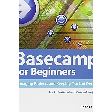 Basecamp for Beginners: Managing Projects and Keeping Track of Details, New Book (9781285171326)