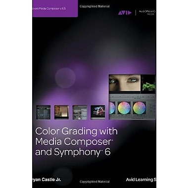 Color Grading with Media Composer and Symphony 6, New Book (9781285181417)
