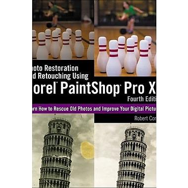 Photo Restoration and Retouching Using Corel PaintShop Pro X5 (9781285196565)