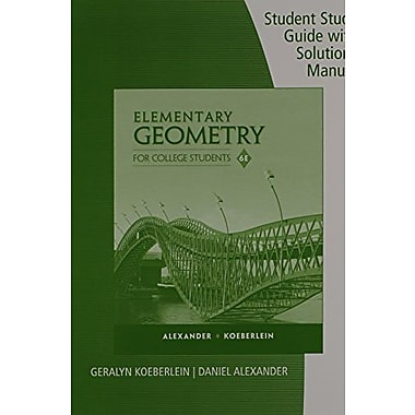 Student Study Guide with Solutions Manual for Alexander/Koeberlein's Elementary Geometry for College Students, 6th