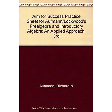 AIM for Success Practice Sheet for Aufmann/Lockwood's Prealgebra & Introductory Algebra: An Applied Approach, 3rd, New Book