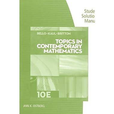 Student Solutions Manual for Bello/Kaul/Britton's Topics in Contemporary Mathematics, 10th, New Book (9781285420745)