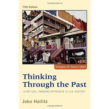 Thinking Through the Past: A Critical Thinking Approach to U.S. History, Volume II, New Book (9781285427447)