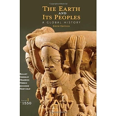 The Earth and Its Peoples: A Global History, Volume I: To 1550, New Book (9781285436913)
