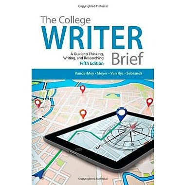 The College Writer: A Guide to Thinking, Writing, and Researching, Brief, New Book (9781285437965)