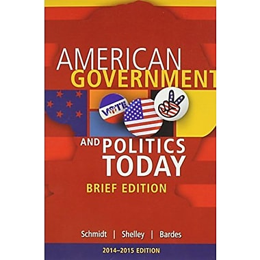 Cengage Advantage Books: American Government and Politics Today, Brief Edition 2014-2015 (Book Only), Used Book (9781285438412)