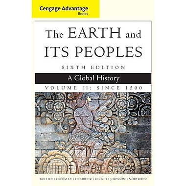 Cengage Advantage Books: The Earth and Its Peoples, Volume II: Since 1500: A Global History, New Book (9781285445700)