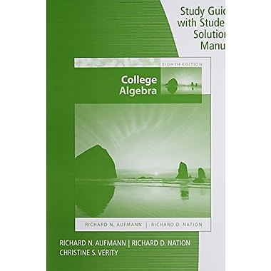Study Guide with Student Solutions Manual for Aufmann's College Algebra, 8th, New Book (9781285454962)