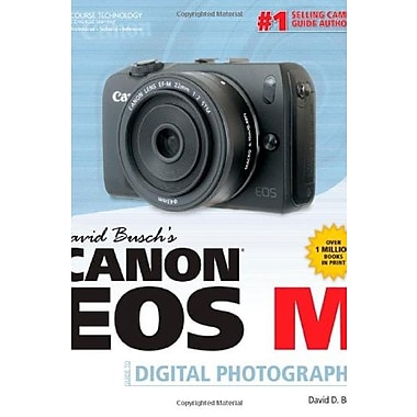 David Busch's Canon EOS M Guide to Digital Photography, New Book (9781285459233)