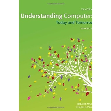 Understanding Computers: Today and Tomorrow, Introductory (9781285767307)