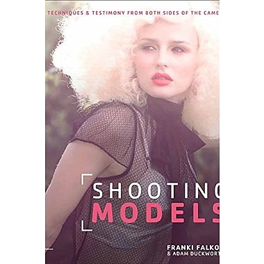 Shooting Models: Tips, Techniques & Testimony from Both Sides of the Camera, Used Book (9781285859040)