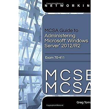 MCSA Guide to Administering Microsoft Windows Server 2012/R2, Exam 70-411, New Book (9781285868349)