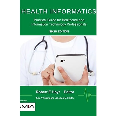 Health Informatics: Practical Guide for Healthcare and Information Technology Professionals (9781304791108), New Book