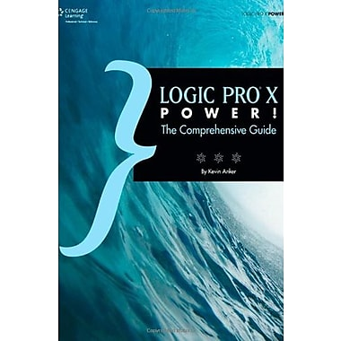 Logic Pro X Power!: The Comprehensive Guide (9781305073500)