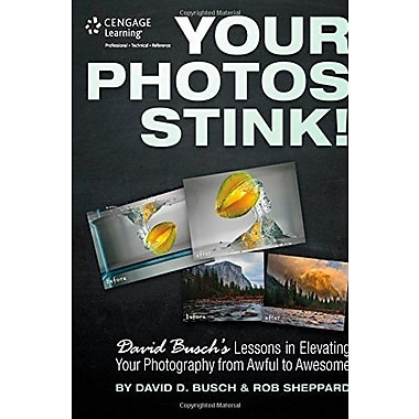 Your Photos Stink!: David Busch's Lessons in Elevating Your Photography from Awful to Awesome, Used Book (9781305084452)