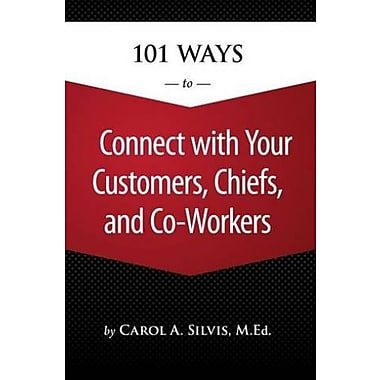 101 Ways to Connect with Your Customers, Chiefs and Co-Workers, Used Book (9781305097629)