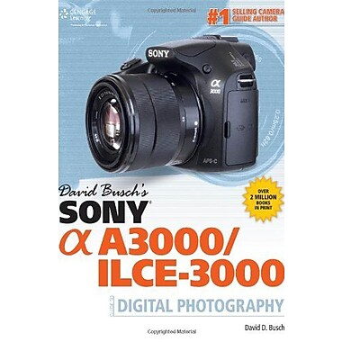 David Busch's Sony Alpha A3000/ILCE-3000 Guide to Digital Photography, New Book (9781305106659)