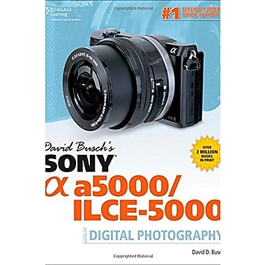 David Busch's Sony Alpha a5000/ILCE-5000 Guide to Digital Photography (9781305271975)