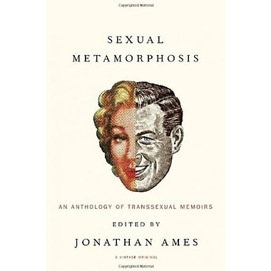 Sexual Metamorphosis: An Anthology of Transsexual Memoirs (9781400030149)