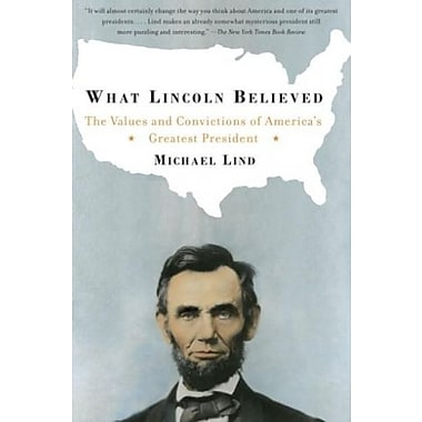 What Lincoln Believed: The Values and Convictions of America's Greatest President, New Book (9781400030736)
