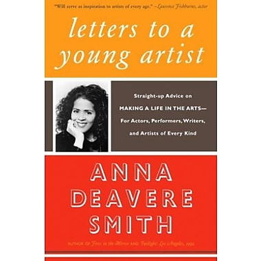 Letters to a Young Artist: Straight-up Advice on Making a Life in the Arts for Writers & Artists of Every Kind
