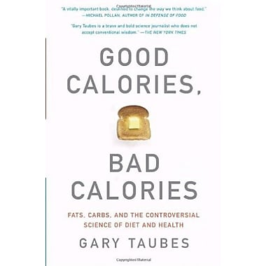 Good Calories, Bad Calories: Fats Carbs and the Controversial Science of Diet and Health, Used Book (9781400033461)