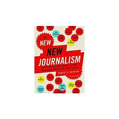 The New New Journalism: Conversations with America's Best Nonfiction Writers on Their Craft, New Book (9781400033560)