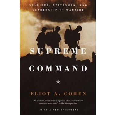 Supreme Command: Soldiers, Statesmen, and Leadership in Wartime, New Book (9781400034048)