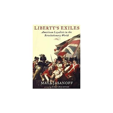 Liberty's Exiles: American Loyalists in the Revolutionary World, New Book (9781400041688)