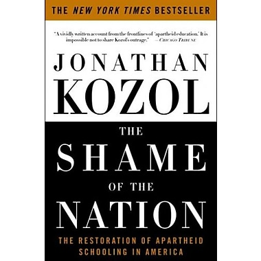 The Shame of the Nation: The Restoration of Apartheid Schooling in America, New Book (9781400052455)