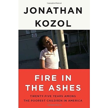 Fire in the Ashes: Twenty-Five Years Among the Poorest Children in America (9781400052462)
