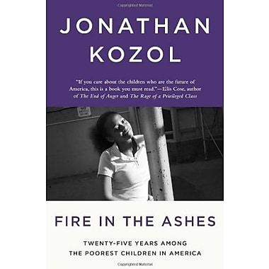 Fire in the Ashes: Twenty-Five Years Among the Poorest Children in America (9781400052479)