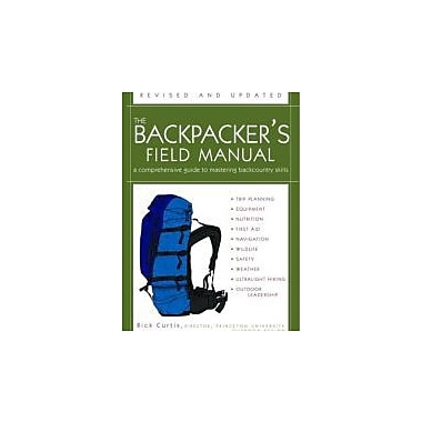 The Backpacker's Field Manual, Revised and Updated: A Comprehensive Guide to Mastering Backcountry Skills (9781400053094)