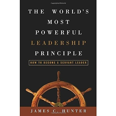 The World's Most Powerful Leadership Principle: How to Become a Servant Leader (9781400053346)