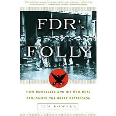 FDR's Folly: How Roosevelt and His New Deal Prolonged the Great Depression (9781400054770)