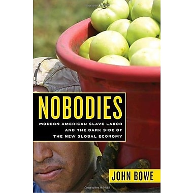 Nobodies: Modern American Slave Labor and the Dark Side of the New Global Economy, New Book (9781400062096)