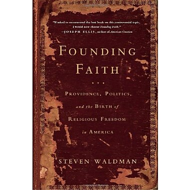 Founding Faith: Providence, Politics, and the Birth of Religious Freedom in America (9781400064373)