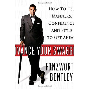 Advance Your Swagger: How to Use Manners, Confidence, and Style to Get Ahead, New Book (9781400064533)