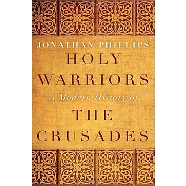 Holy Warriors: A Modern History of the Crusades, New Book (9781400065806)