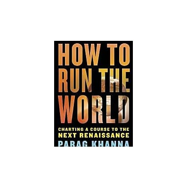 How to Run the World: Charting a Course to the Next Renaissance, Used Book (9781400068272)