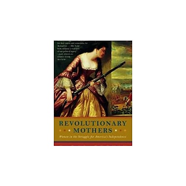 Revolutionary Mothers: Women in the Struggle for America's Independence, Used Book (9781400075324)