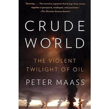 Crude World: The Violent Twilight of Oil (9781400075454)