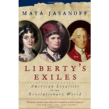 Liberty's Exiles: American Loyalists in the Revolutionary World (9781400075478)