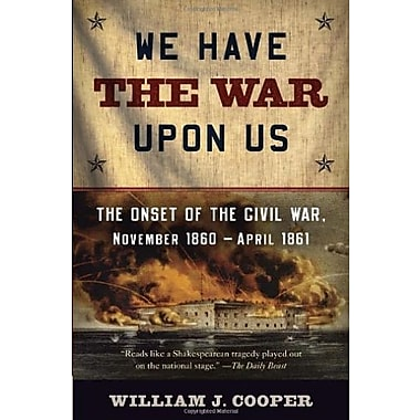 We Have the War Upon Us: The Onset of the Civil War, November 1860-April 1861, Used Book (9781400076239)