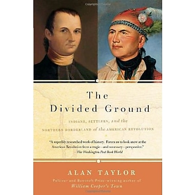 The Divided Ground: Indians, Settlers, and the Northern Borderland of the American Revolution, New Book (9781400077076)