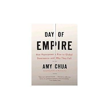 Day of Empire: How Hyperpowers Rise to Global Dominance--and Why They Fall (9781400077410)