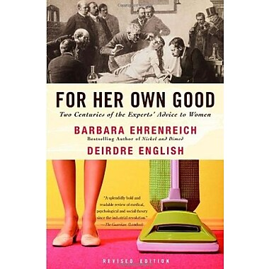 For Her Own Good: Two Centuries of the Experts Advice to Women, New Book (9781400078004)