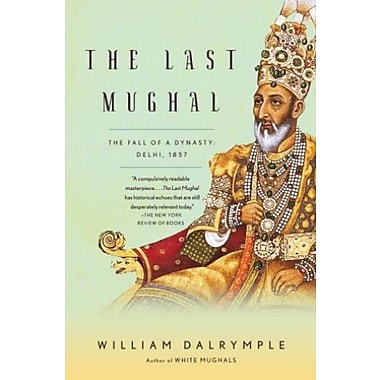 The Last Mughal: The Fall of a Dynasty: Delhi, 1857, Used Book (9781400078332)