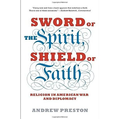 Sword of the Spirit, Shield of Faith: Religion in American War and Diplomacy (9781400078585)