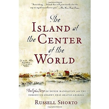 The Island at the Center of the World: The Epic Story of Dutch Manhattan & the Forgotten Colony That Shaped America, New Book